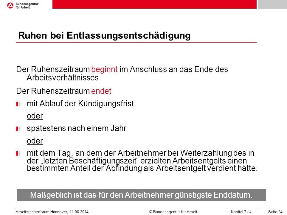 Seite 24 Arbeitsrechtsforum Hannover, 11.06.2014 © Bundesagentur für Arbeit Ruhen bei Entlassungsentschädigung Der Ruhenszeitraum beginnt im Anschluss
