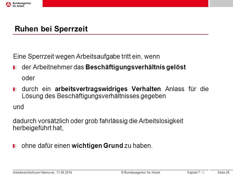 Seite 26 Arbeitsrechtsforum Hannover, 11.06.2014 © Bundesagentur für Arbeit Ruhen bei Sperrzeit Eine Sperrzeit wegen Arbeitsaufgabe tritt ein, wenn de