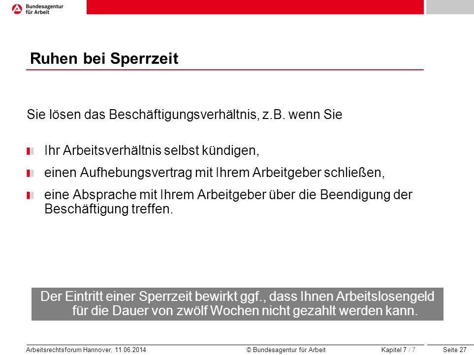 Seite 27 Arbeitsrechtsforum Hannover, 11.06.2014 © Bundesagentur für Arbeit Ruhen bei Sperrzeit Sie lösen das Beschäftigungsverhältnis, z.B. wenn Sie