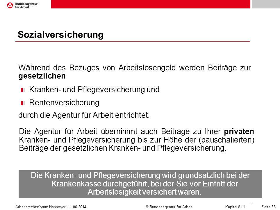 Seite 36 Arbeitsrechtsforum Hannover, 11.06.2014 © Bundesagentur für Arbeit Sozialversicherung Während des Bezuges von Arbeitslosengeld werden Beiträg