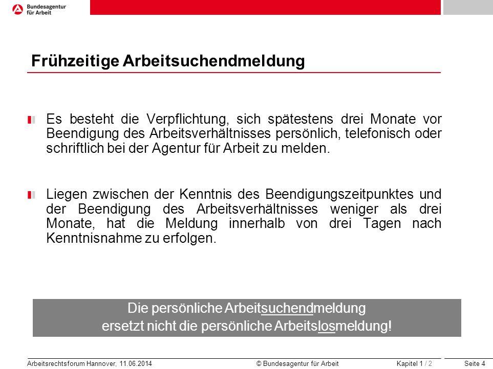 Seite 4 Arbeitsrechtsforum Hannover, 11.06.2014 © Bundesagentur für Arbeit Frühzeitige Arbeitsuchendmeldung Es besteht die Verpflichtung, sich spätest