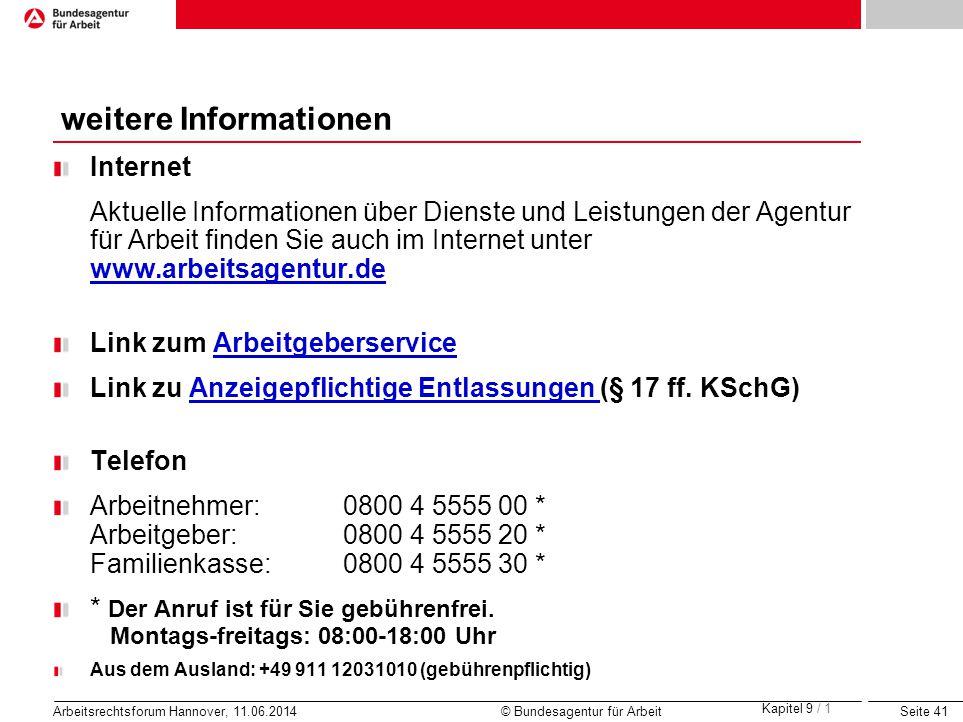 Seite 41 Arbeitsrechtsforum Hannover, 11.06.2014 © Bundesagentur für Arbeit weitere Informationen Internet Aktuelle Informationen über Dienste und Lei