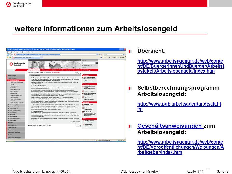 Seite 42 Arbeitsrechtsforum Hannover, 11.06.2014 © Bundesagentur für Arbeit weitere Informationen zum Arbeitslosengeld Übersicht: http://www.arbeitsag