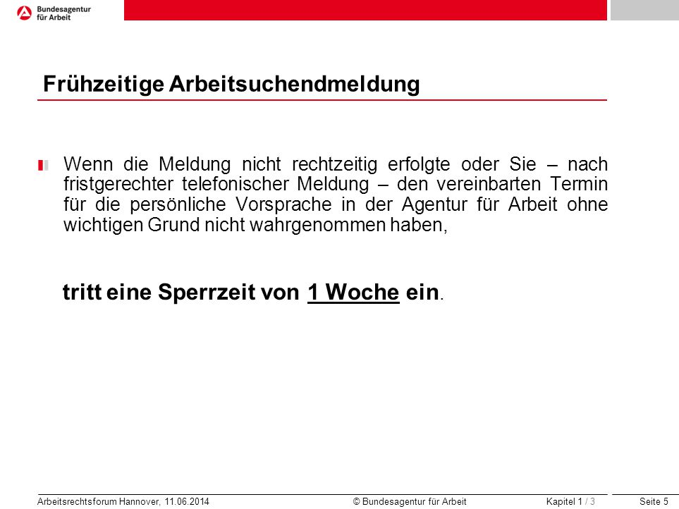 Seite 5 Arbeitsrechtsforum Hannover, 11.06.2014 © Bundesagentur für Arbeit Frühzeitige Arbeitsuchendmeldung Wenn die Meldung nicht rechtzeitig erfolgt