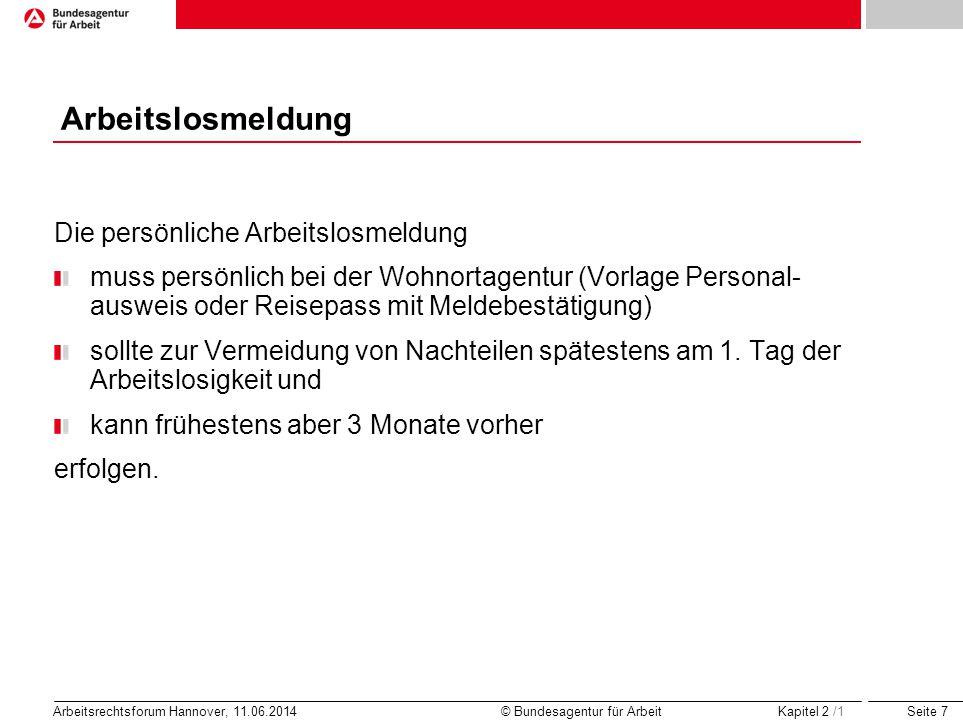 Seite 8 Arbeitsrechtsforum Hannover, 11.06.2014 © Bundesagentur für Arbeit Arbeitslosmeldung Können Sie bereits bei Ihrer persönlichen Arbeitslosmeldung wegen Krankheit keine Beschäftigung ausüben, stehen Sie der Arbeitsvermittlung nicht zur Verfügung und haben keinen Anspruch auf Arbeitslosengeld.