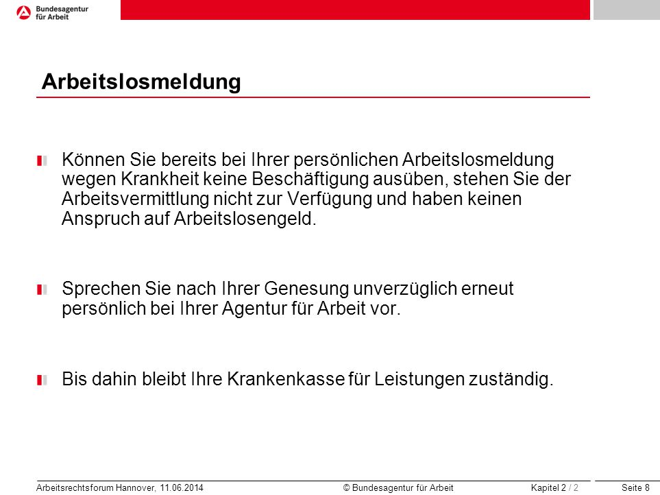 Seite 8 Arbeitsrechtsforum Hannover, 11.06.2014 © Bundesagentur für Arbeit Arbeitslosmeldung Können Sie bereits bei Ihrer persönlichen Arbeitslosmeldu