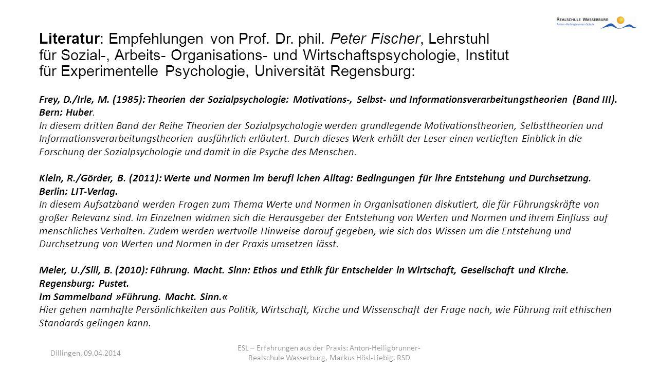 Literatur: Empfehlungen von Prof. Dr. phil. Peter Fischer, Lehrstuhl für Sozial-, Arbeits- Organisations- und Wirtschaftspsychologie, Institut für Exp