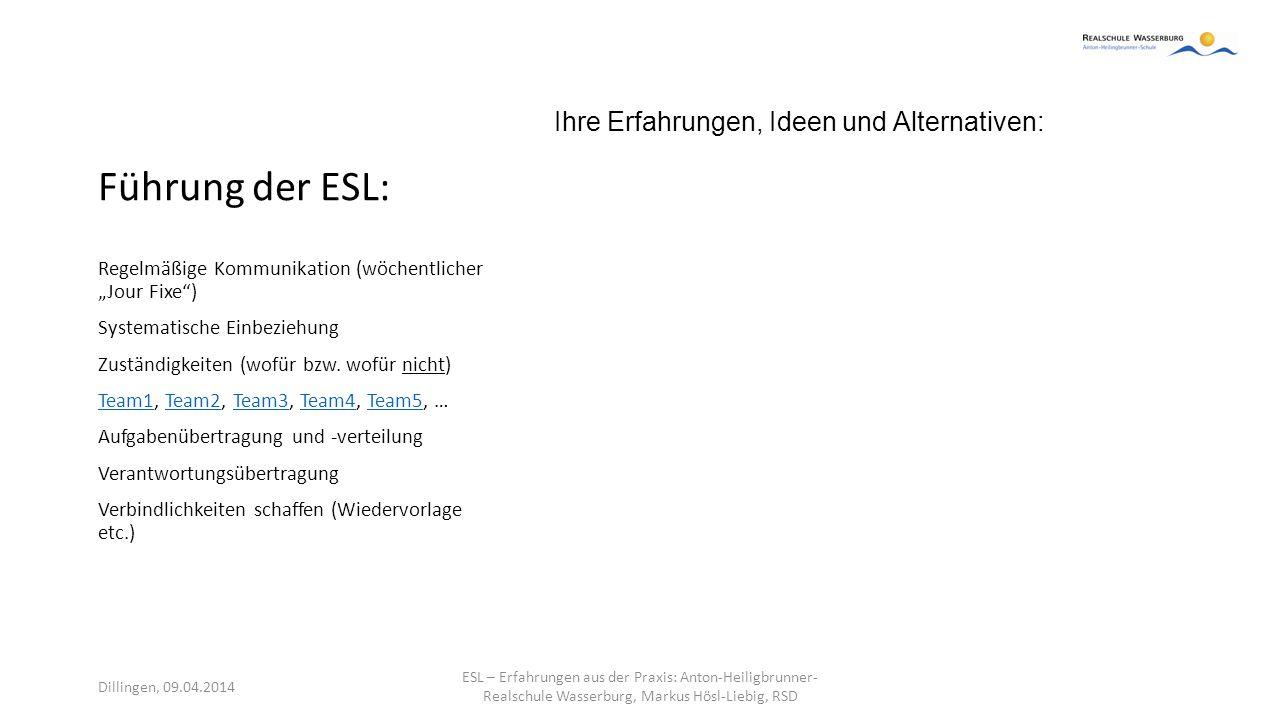 """Führung der ESL: Ihre Erfahrungen, Ideen und Alternativen: Regelmäßige Kommunikation (wöchentlicher """"Jour Fixe"""") Systematische Einbeziehung Zuständigk"""