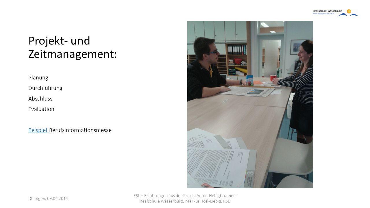 Projekt- und Zeitmanagement: Planung Durchführung Abschluss Evaluation Beispiel Beispiel Berufsinformationsmesse Dillingen, 09.04.2014 ESL – Erfahrung