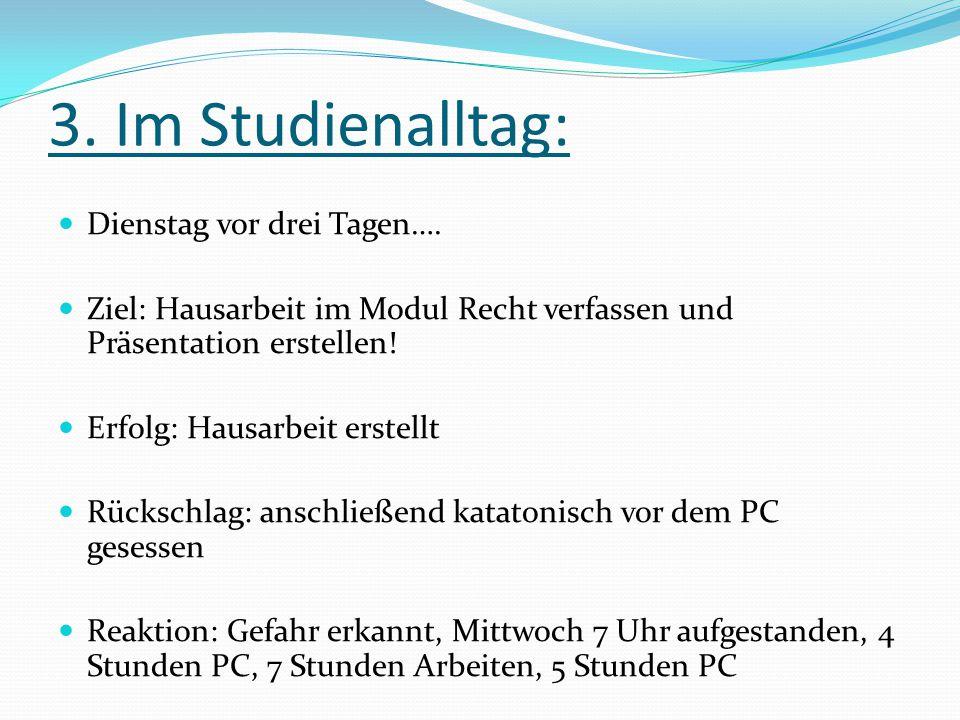 3.Im Studienalltag: Dienstag vor drei Tagen….