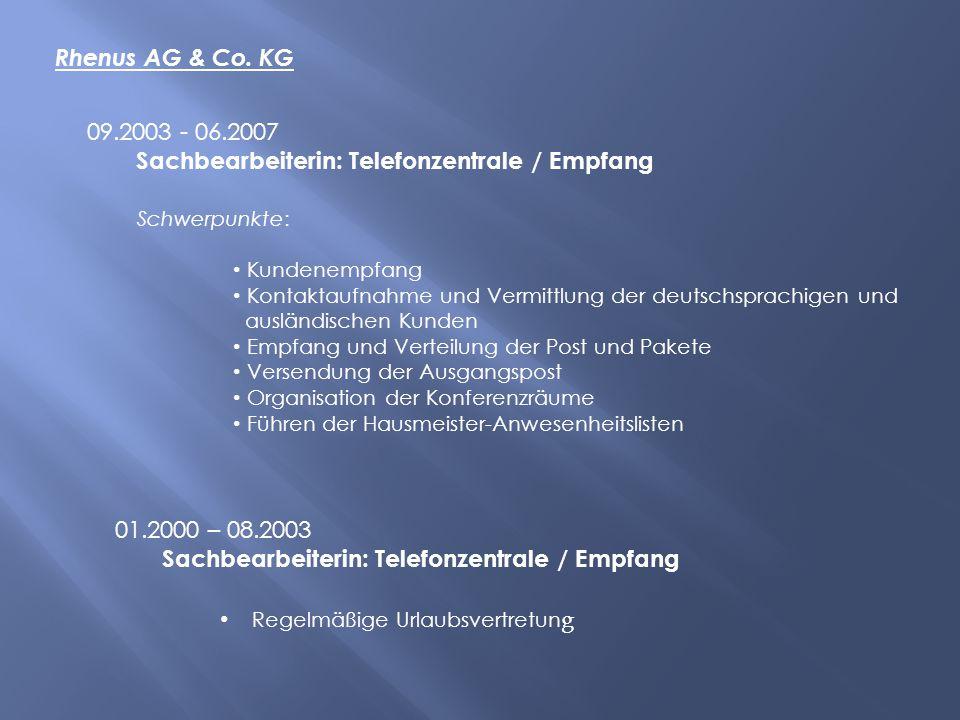 Rhenus AG & Co. KG 09.2003 - 06.2007 Sachbearbeiterin: Telefonzentrale / Empfang 01.2000 – 08.2003 Sachbearbeiterin: Telefonzentrale / Empfang Regelmä