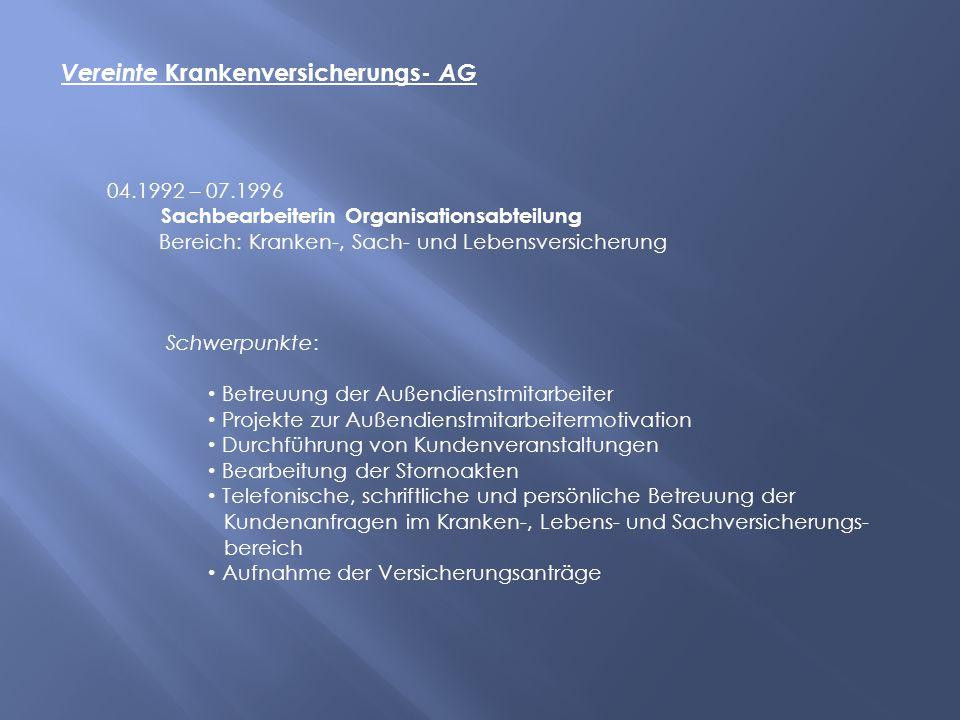 Vereinte Krankenversicherungs- AG 04.1992 – 07.1996 Sachbearbeiterin Organisationsabteilung Bereich: Kranken-, Sach- und Lebensversicherung Schwerpunk