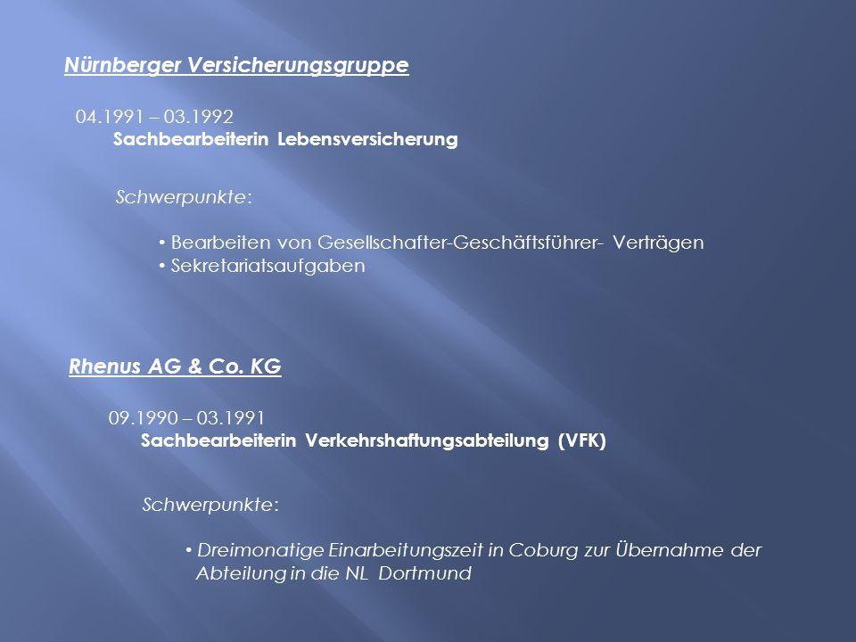 Nürnberger Versicherungsgruppe 04.1991 – 03.1992 Sachbearbeiterin Lebensversicherung Schwerpunkte: Bearbeiten von Gesellschafter-Geschäftsführer- Vert