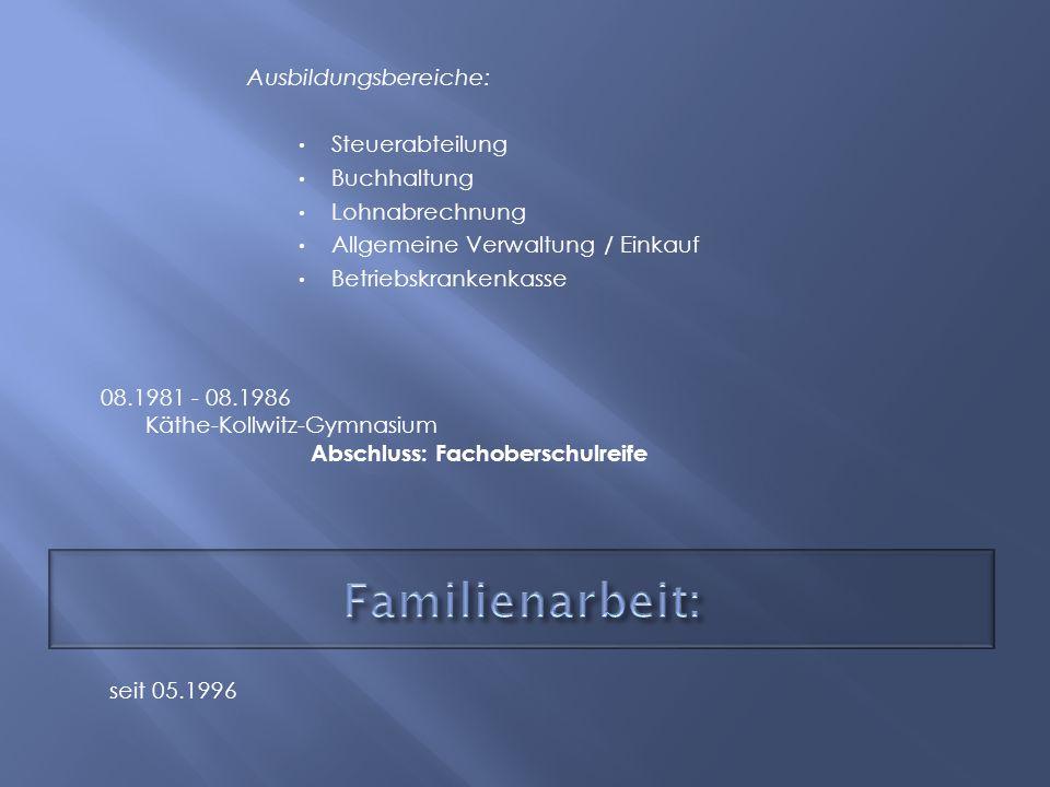 Ausbildungsbereiche: Steuerabteilung Buchhaltung Lohnabrechnung Allgemeine Verwaltung / Einkauf Betriebskrankenkasse 08.1981 - 08.1986 Käthe-Kollwitz-