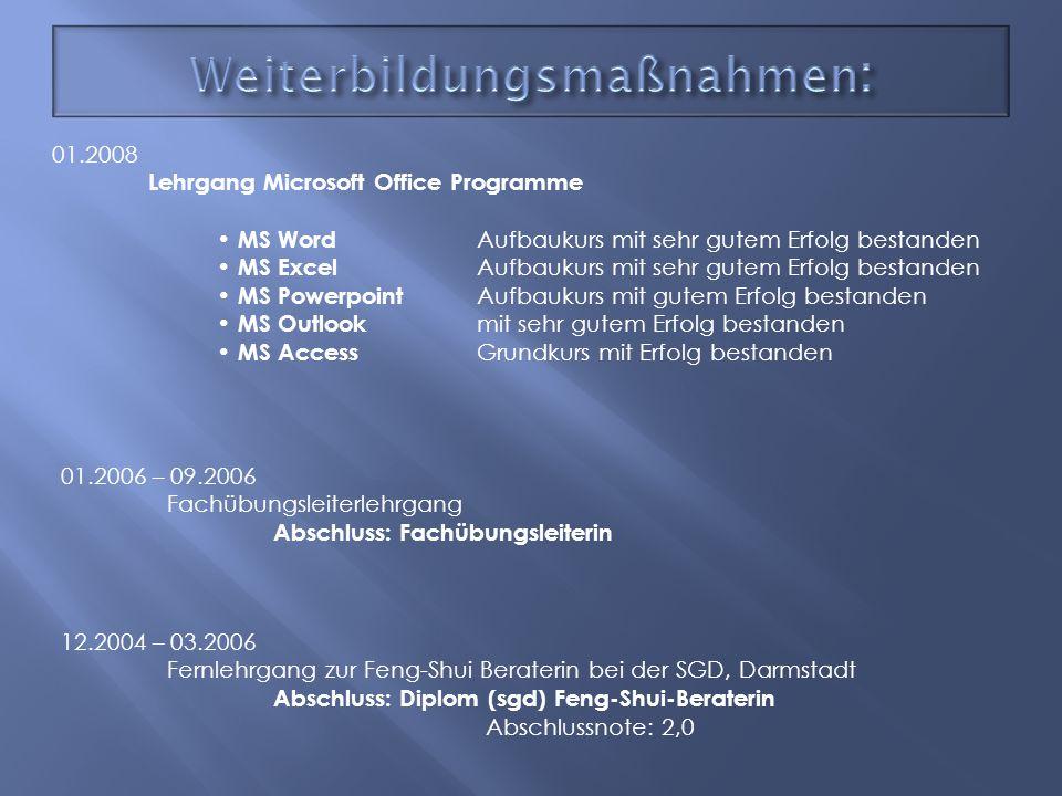 01.2008 Lehrgang Microsoft Office Programme MS Word Aufbaukurs mit sehr gutem Erfolg bestanden MS Excel Aufbaukurs mit sehr gutem Erfolg bestanden MS
