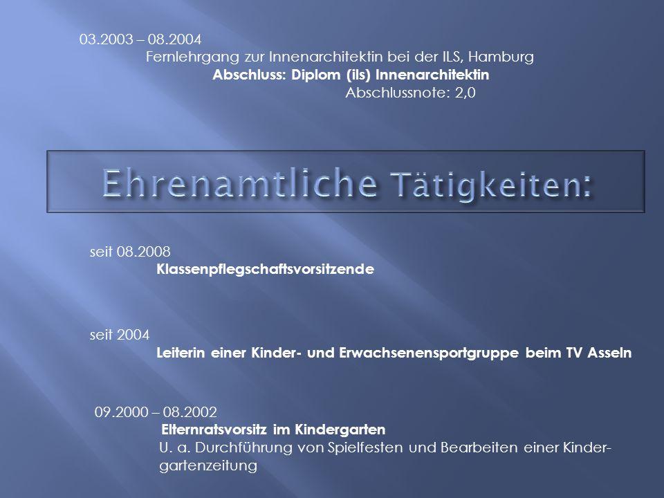 03.2003 – 08.2004 Fernlehrgang zur Innenarchitektin bei der ILS, Hamburg Abschluss: Diplom (ils) Innenarchitektin Abschlussnote: 2,0 seit 08.2008 Klas