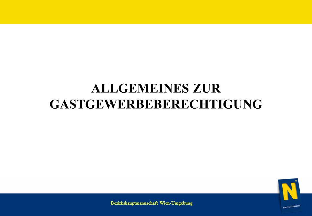 WIR HABEN NOCH VIEL VOR. ALLGEMEINES ZUR GASTGEWERBEBERECHTIGUNG Bezirkshauptmannschaft Wien-Umgebung