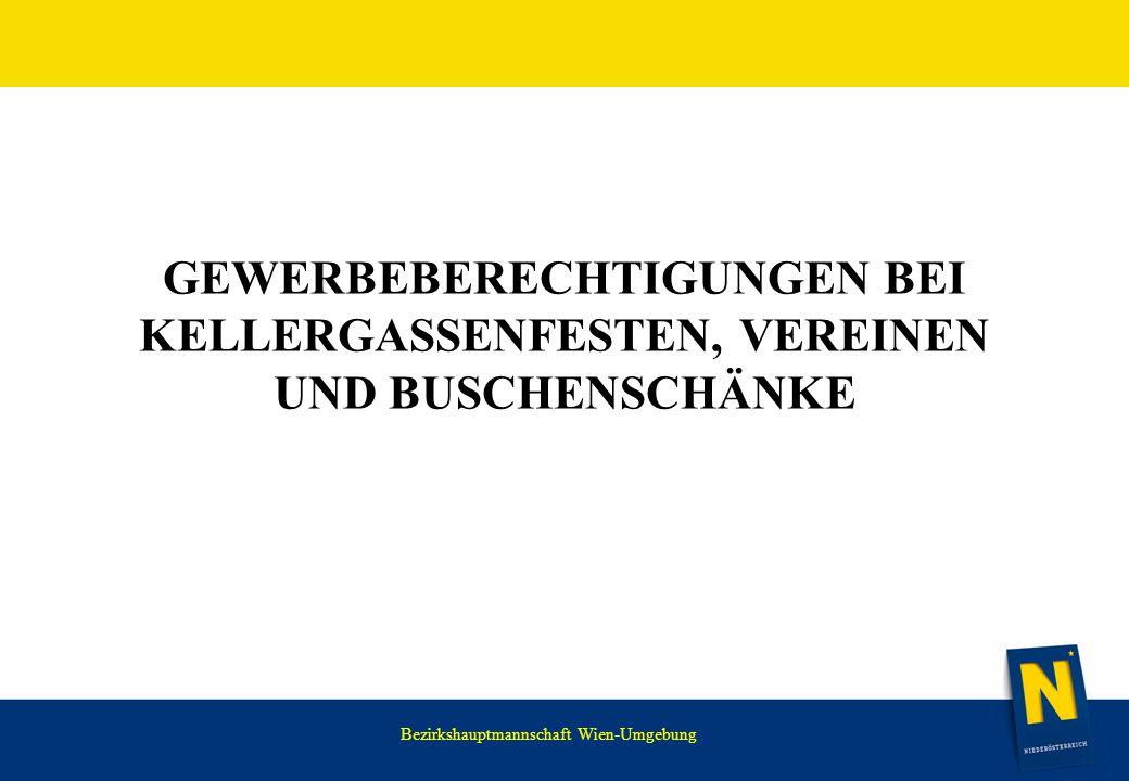 WIR HABEN NOCH VIEL VOR. GEWERBEBERECHTIGUNGEN BEI KELLERGASSENFESTEN, VEREINEN UND BUSCHENSCHÄNKE Bezirkshauptmannschaft Wien-Umgebung