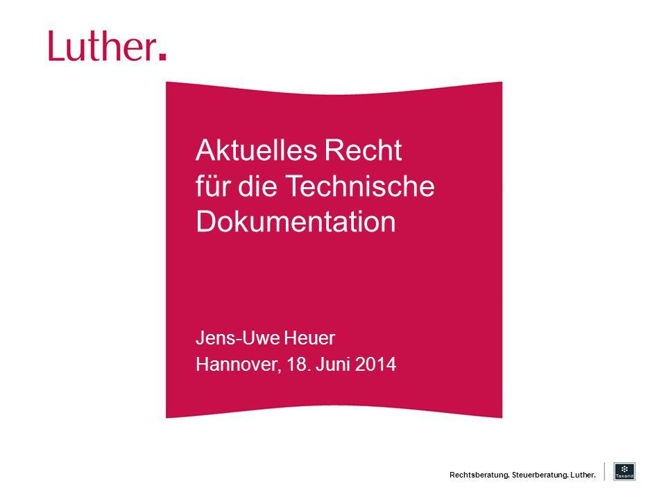 Rechtsberatung. Steuerberatung. Luther. Aktuelles Recht für die Technische Dokumentation Jens-Uwe Heuer Hannover, 18. Juni 2014