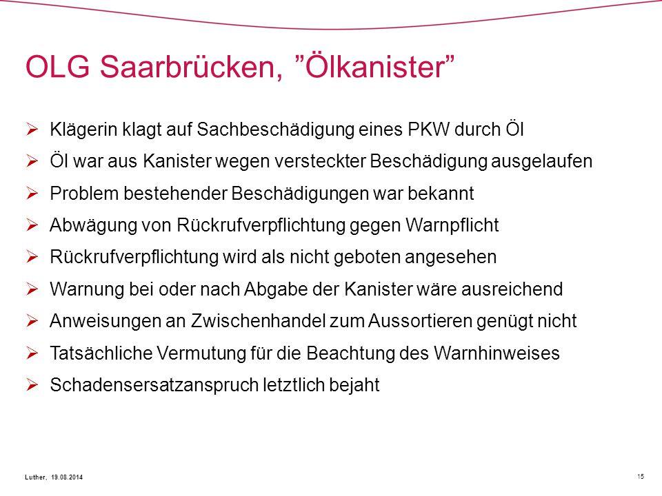 """OLG Saarbrücken, """"Ölkanister"""" 15 Luther, 19.08.2014  Klägerin klagt auf Sachbeschädigung eines PKW durch Öl  Öl war aus Kanister wegen versteckter B"""