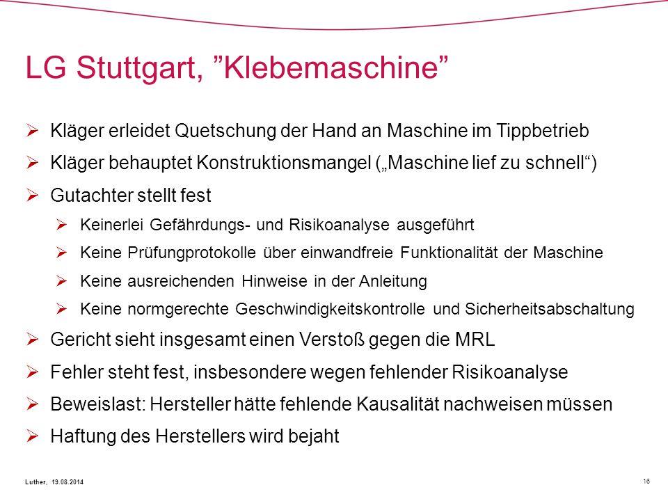"""LG Stuttgart, """"Klebemaschine"""" 16 Luther, 19.08.2014  Kläger erleidet Quetschung der Hand an Maschine im Tippbetrieb  Kläger behauptet Konstruktionsm"""
