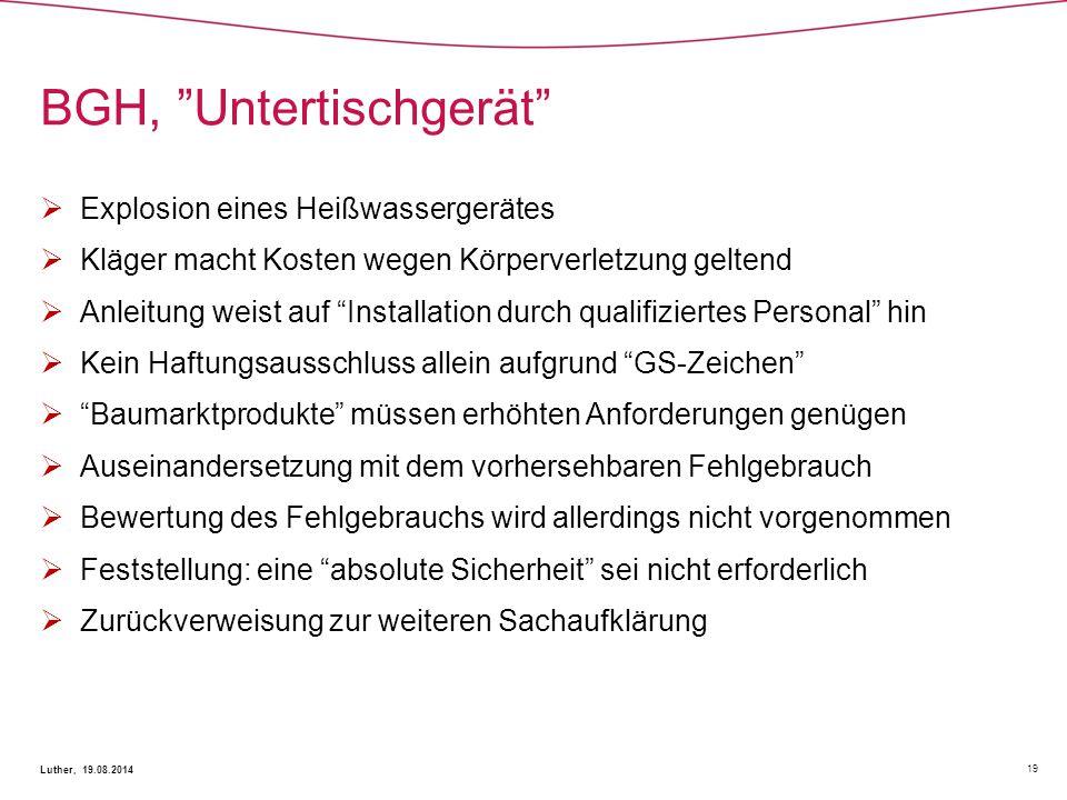 """BGH, """"Untertischgerät"""" 19 Luther, 19.08.2014  Explosion eines Heißwassergerätes  Kläger macht Kosten wegen Körperverletzung geltend  Anleitung weis"""