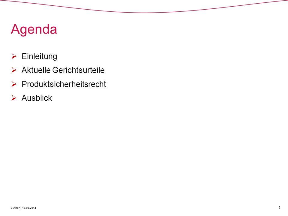 Agenda 2 Luther, 19.08.2014  Einleitung  Aktuelle Gerichtsurteile  Produktsicherheitsrecht  Ausblick
