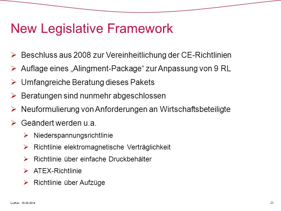 """New Legislative Framework 23 Luther, 19.08.2014  Beschluss aus 2008 zur Vereinheitlichung der CE-Richtlinien  Auflage eines """"Alingment-Package"""" zur"""