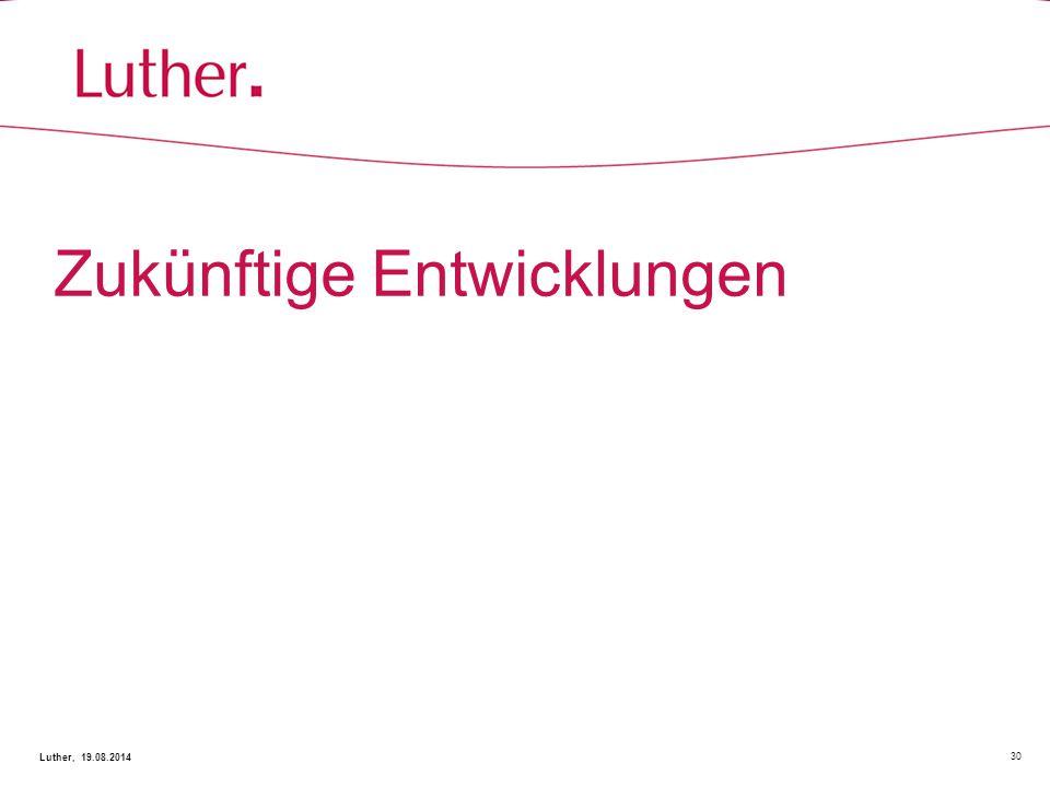 Zukünftige Entwicklungen 30 Luther, 19.08.2014
