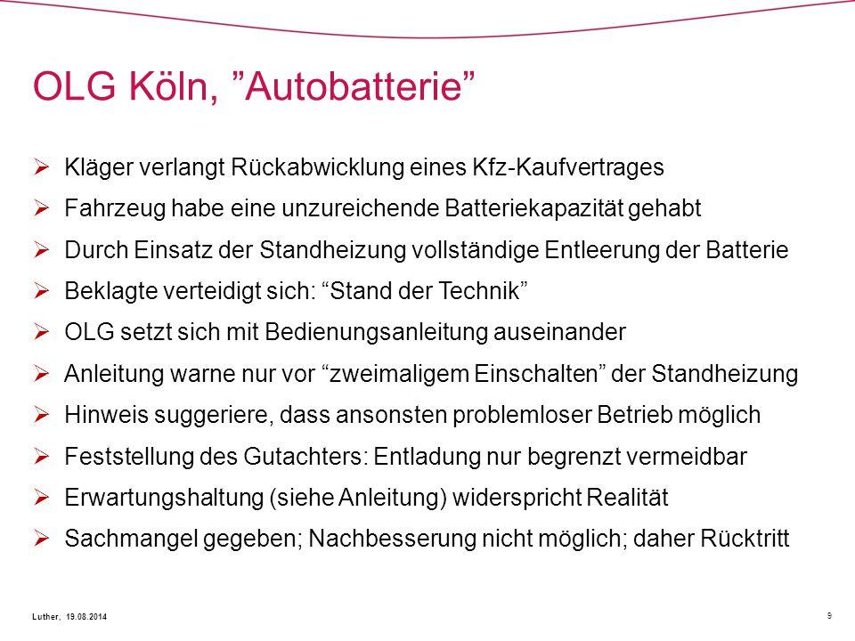 """OLG Köln, """"Autobatterie"""" 9 Luther, 19.08.2014  Kläger verlangt Rückabwicklung eines Kfz-Kaufvertrages  Fahrzeug habe eine unzureichende Batteriekapa"""