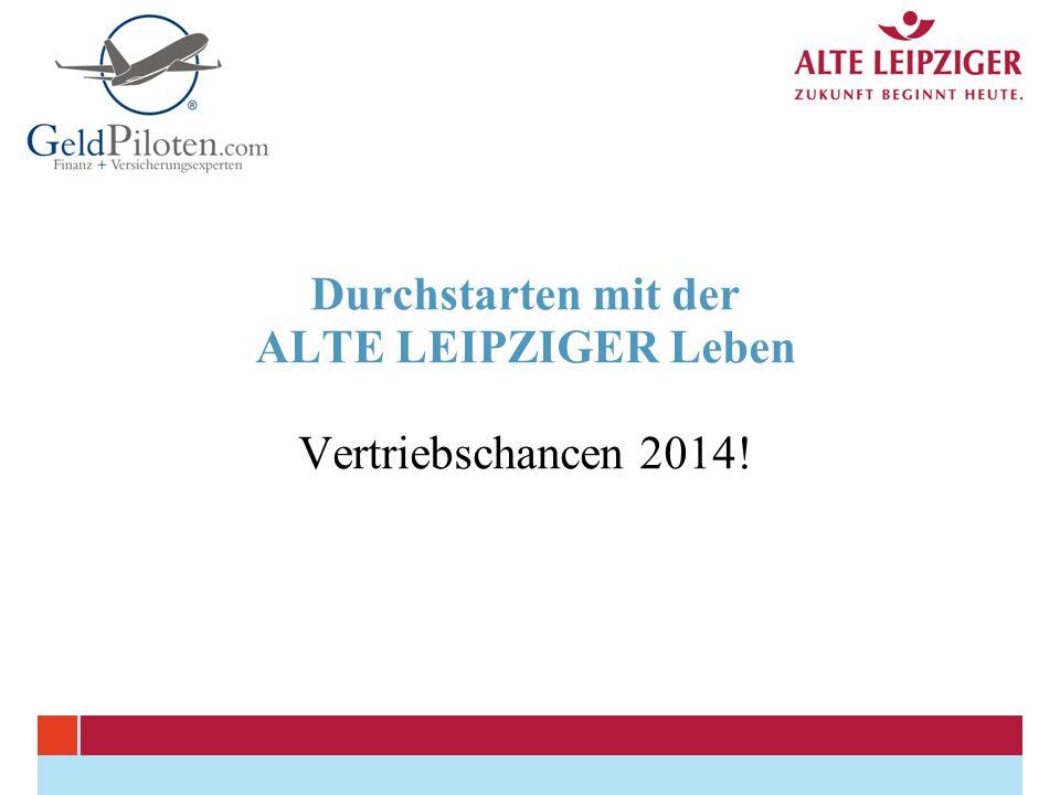 Durchstarten mit der ALTE LEIPZIGER Leben Vertriebschancen 2014!