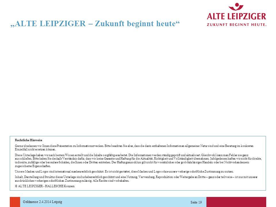 """Geldmesse 2.4.2014 Leipzig Seite 19 """"ALTE LEIPZIGER – Zukunft beginnt heute Rechtliche Hinweise Gerne überlassen wir Ihnen diese Präsentation zu Informationszwecken."""