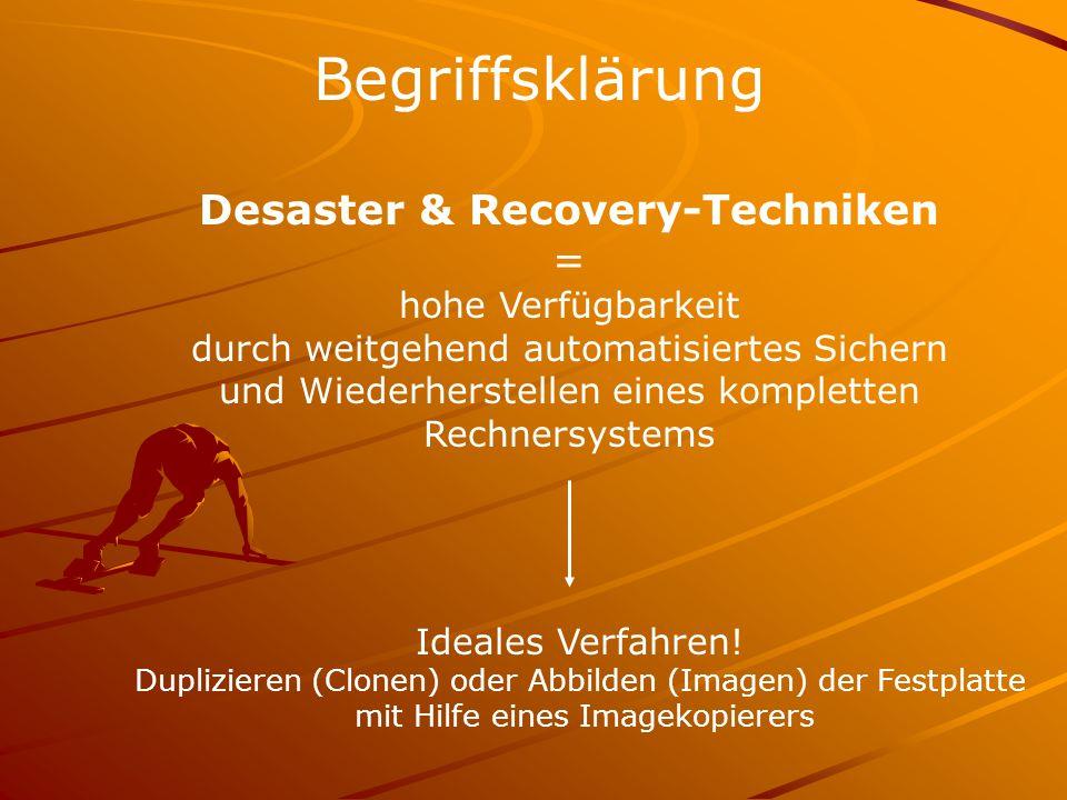 Desaster & Recovery-Techniken = hohe Verfügbarkeit durch weitgehend automatisiertes Sichern und Wiederherstellen eines kompletten Rechnersystems Begriffsklärung Ideales Verfahren.