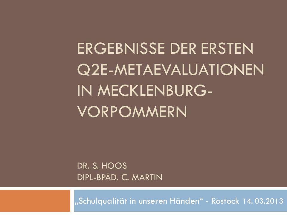"""DR. S. HOOS DIPL-BPÄD. C. MARTIN """"Schulqualität in unseren Händen"""" - Rostock 14. 03.2013 ERGEBNISSE DER ERSTEN Q2E-METAEVALUATIONEN IN MECKLENBURG- VO"""