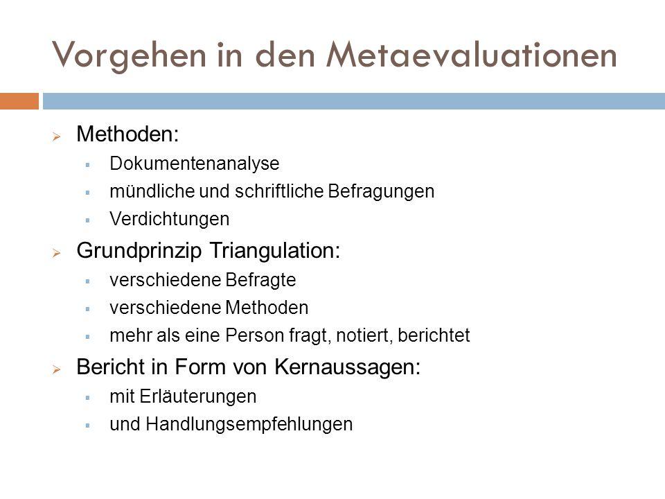 Vorgehen in den Metaevaluationen  Methoden:  Dokumentenanalyse  mündliche und schriftliche Befragungen  Verdichtungen  Grundprinzip Triangulation