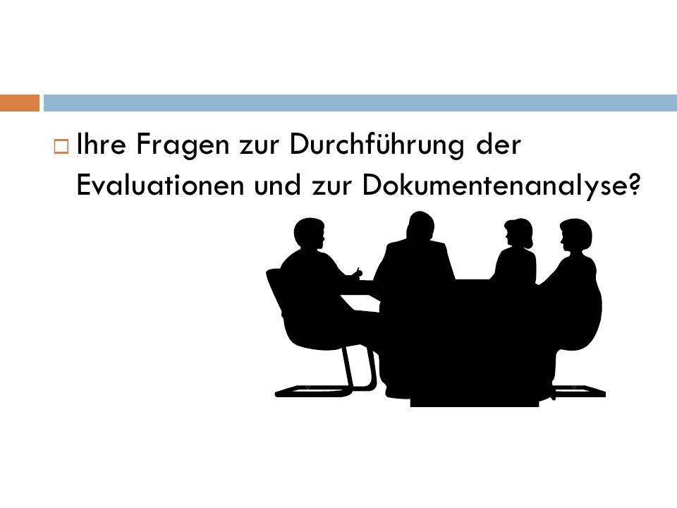  Ihre Fragen zur Durchführung der Evaluationen und zur Dokumentenanalyse?
