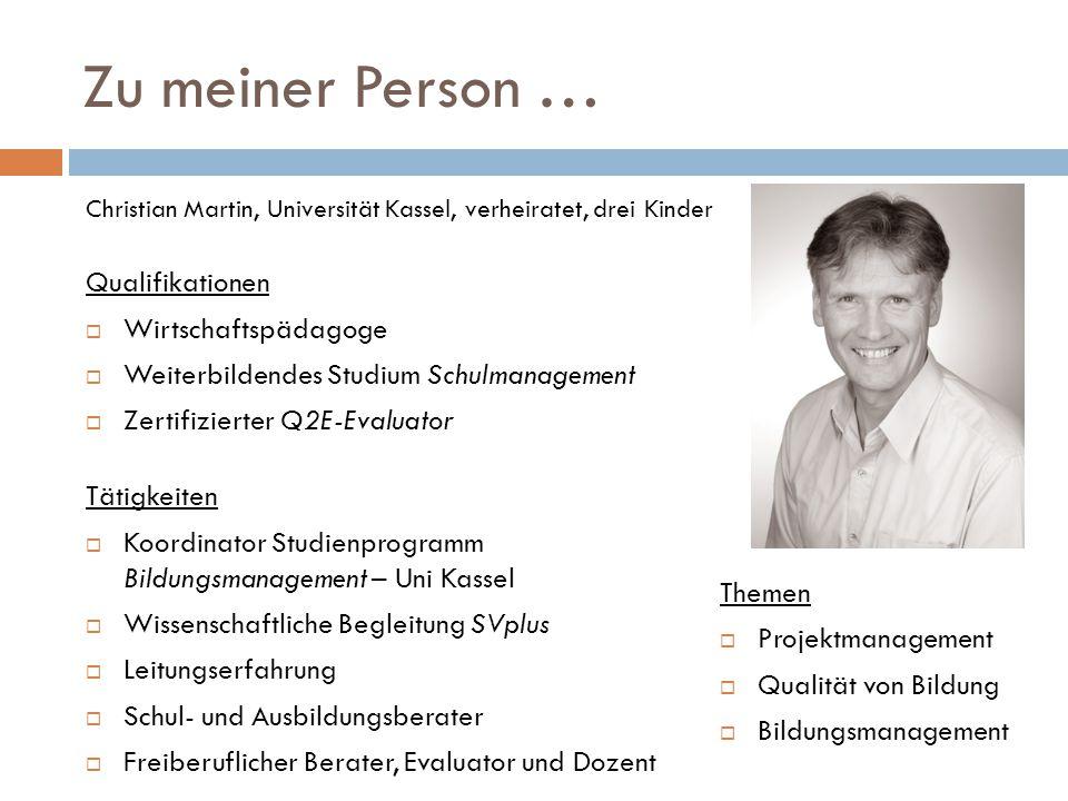 Zu meiner Person … Themen  Projektmanagement  Qualität von Bildung  Bildungsmanagement Christian Martin, Universität Kassel, verheiratet, drei Kind