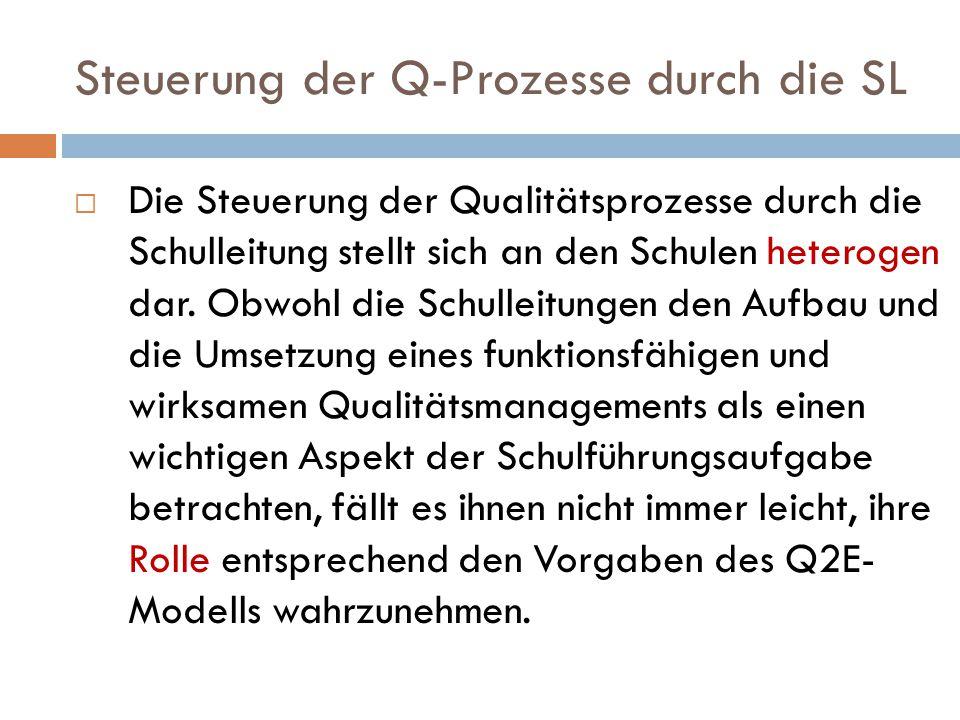 Steuerung der Q-Prozesse durch die SL  Die Steuerung der Qualitätsprozesse durch die Schulleitung stellt sich an den Schulen heterogen dar. Obwohl di