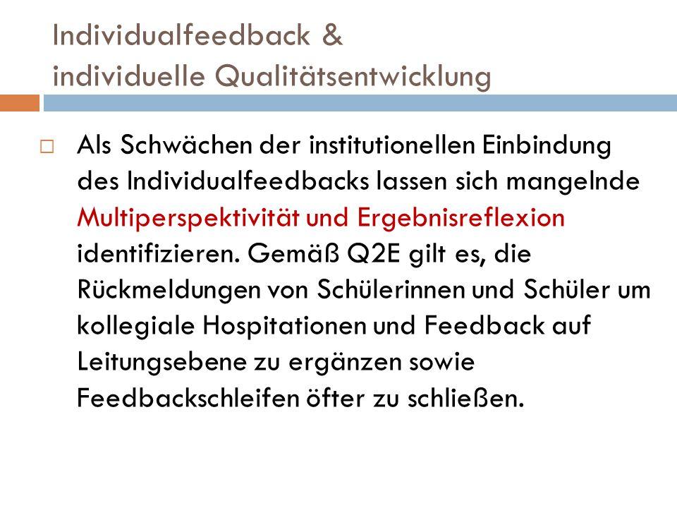 Individualfeedback & individuelle Qualitätsentwicklung  Als Schwächen der institutionellen Einbindung des Individualfeedbacks lassen sich mangelnde M