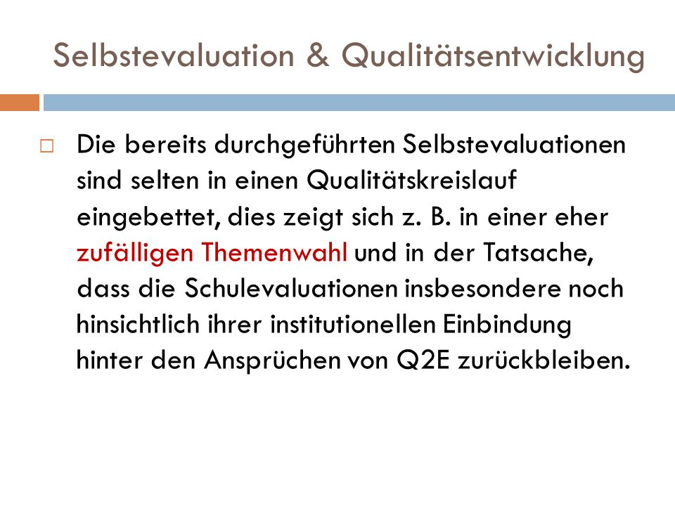 Selbstevaluation & Qualitätsentwicklung  Die bereits durchgeführten Selbstevaluationen sind selten in einen Qualitätskreislauf eingebettet, dies zeigt sich z.