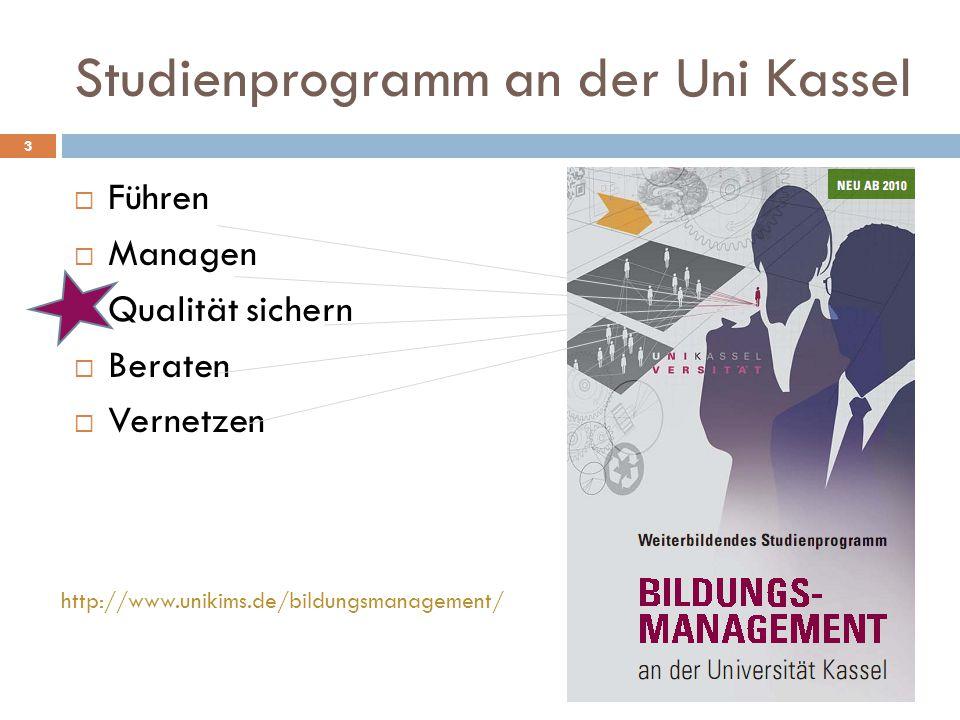Studienprogramm an der Uni Kassel 3  Führen  Managen  Qualität sichern  Beraten  Vernetzen http://www.unikims.de/bildungsmanagement/