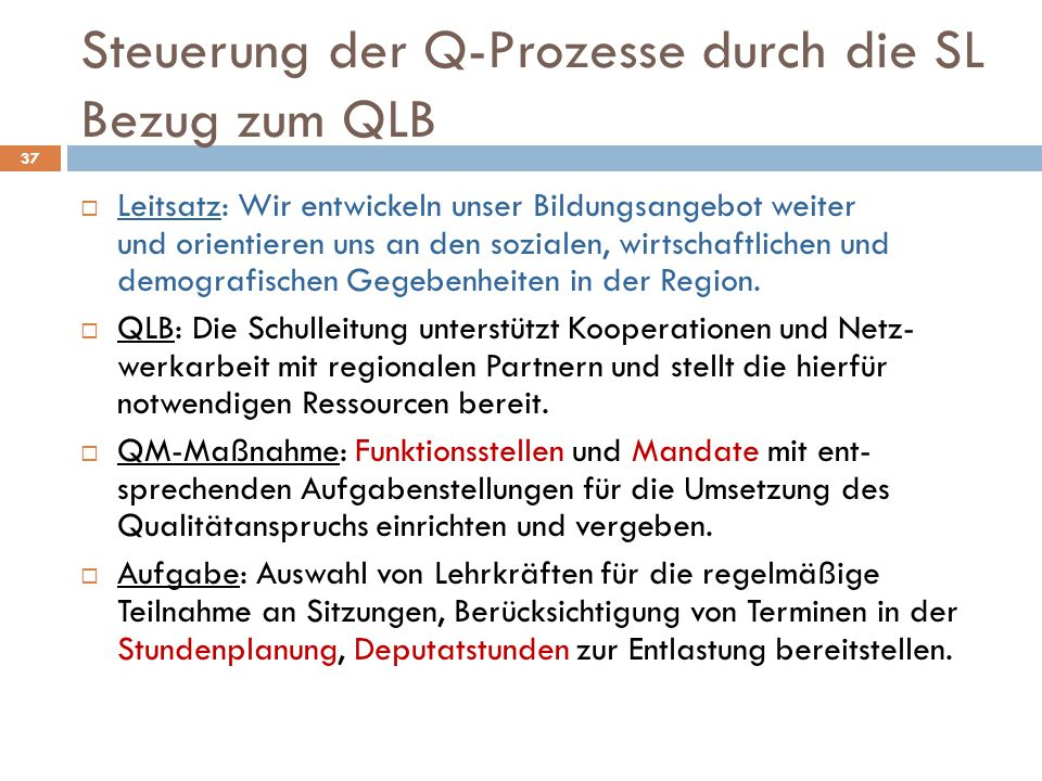 Steuerung der Q-Prozesse durch die SL Bezug zum QLB  Leitsatz: Wir entwickeln unser Bildungsangebot weiter und orientieren uns an den sozialen, wirtschaftlichen und demografischen Gegebenheiten in der Region.