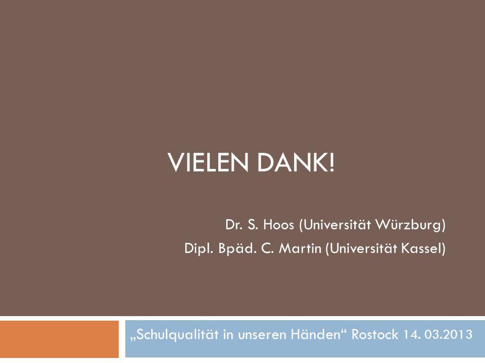 """VIELEN DANK! Dr. S. Hoos (Universität Würzburg) Dipl. Bpäd. C. Martin (Universität Kassel) """"Schulqualität in unseren Händen"""" Rostock 14. 03.2013"""