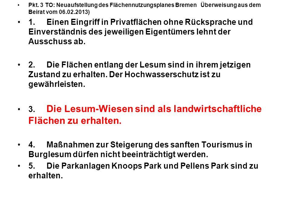 Pkt. 3 TO: Neuaufstellung des Flächennutzungsplanes Bremen Überweisung aus dem Beirat vom 06.02.2013) 1.Einen Eingriff in Privatflächen ohne Rücksprac