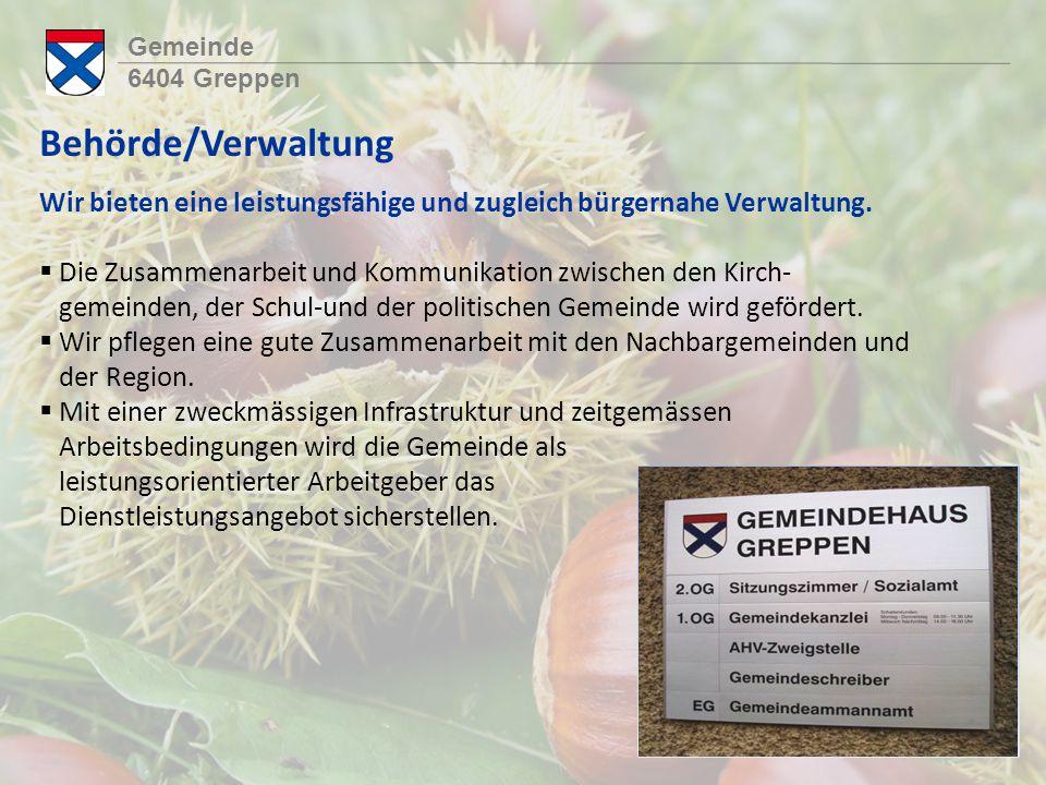 Gemeinde 6404 Greppen Behörde/Verwaltung Wir bieten eine leistungsfähige und zugleich bürgernahe Verwaltung.