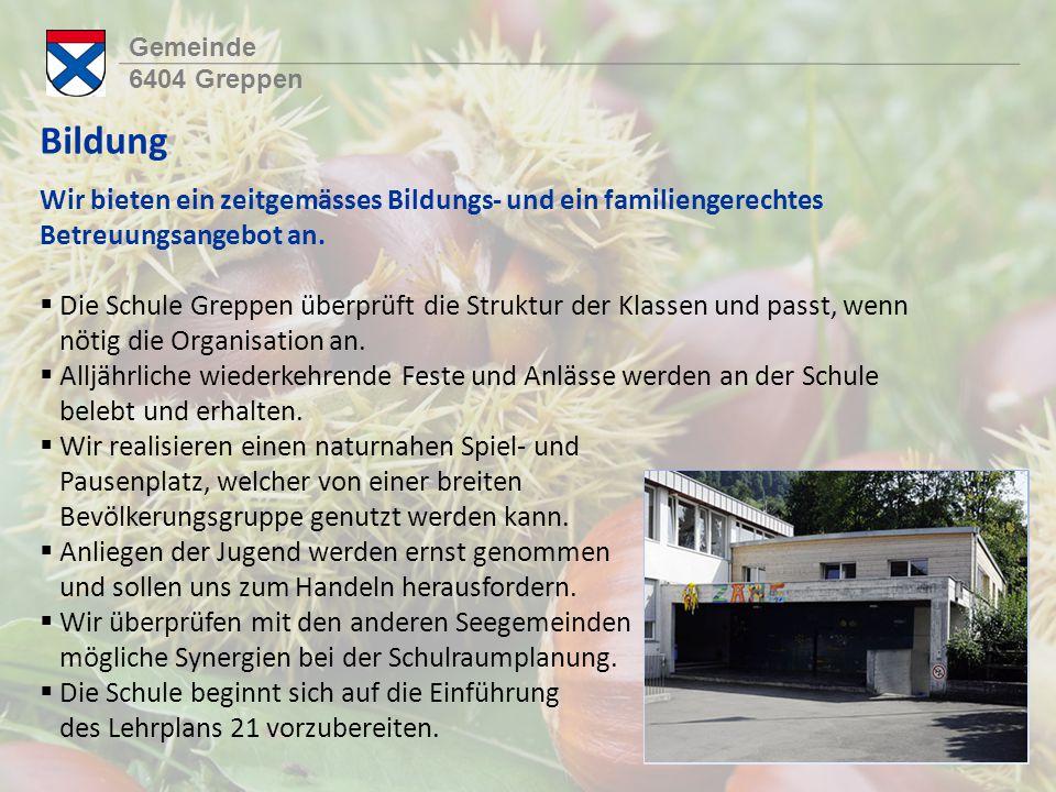 Gemeinde 6404 Greppen Bildung Wir bieten ein zeitgemässes Bildungs- und ein familiengerechtes Betreuungsangebot an.