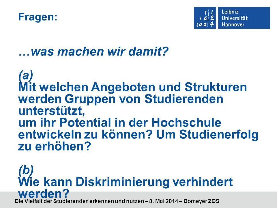 Die Vielfalt der Studierenden erkennen und nutzen – 8. Mai 2014 – Domeyer ZQS Fragen: …was machen wir damit? (a) Mit welchen Angeboten und Strukturen