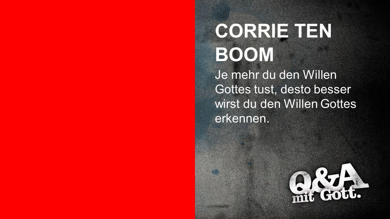 Corrie Ten Boom CORRIE TEN BOOM Je mehr du den Willen Gottes tust, desto besser wirst du den Willen Gottes erkennen.
