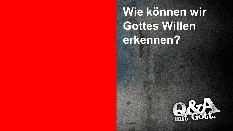 Gottes Wille erkennen 1 Wie können wir Gottes Willen erkennen?