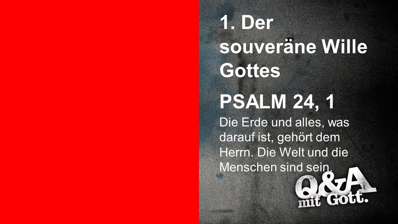 Punkt 1 1. Der souveräne Wille Gottes PSALM 24, 1 Die Erde und alles, was darauf ist, gehört dem Herrn. Die Welt und die Menschen sind sein.